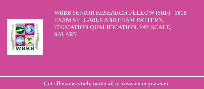 WBBB Senior Research Fellow (SRF)   2019 Exam Syllabus And Exam Pattern, Education Qualification, Pay scale, Salary