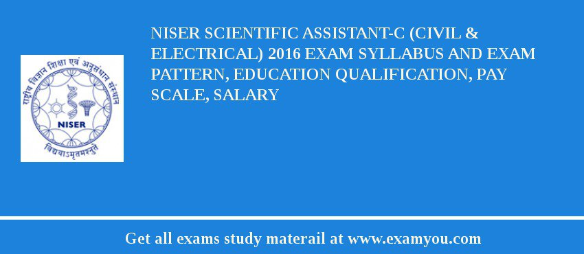 NISER Scientific Assistant-C (Civil & Electrical) 2019 Exam Syllabus And Exam Pattern, Education Qualification, Pay scale, Salary