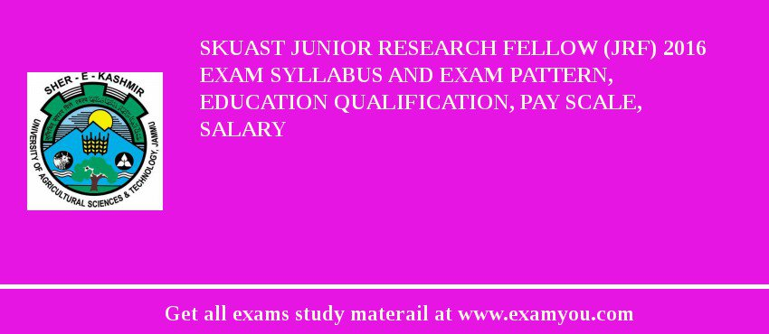 SKUAST Junior Research Fellow (JRF) 2020 Exam Syllabus And Exam Pattern, Education Qualification, Pay scale, Salary