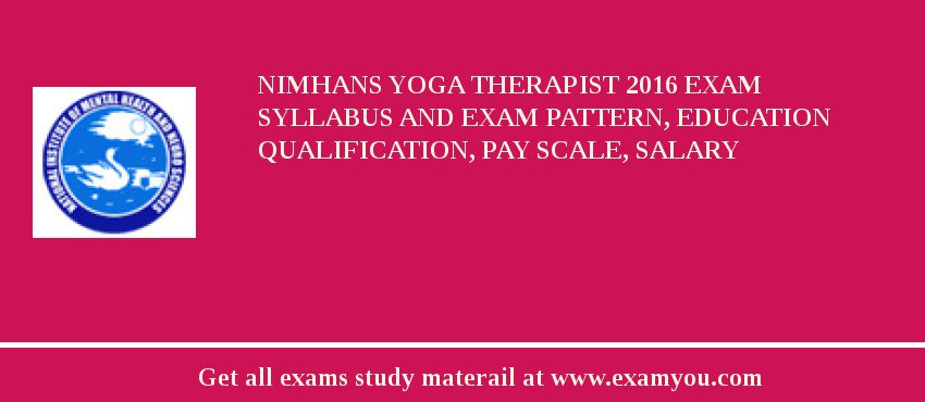 NIMHANS Yoga Therapist 2019 Exam Syllabus And Exam Pattern, Education Qualification, Pay scale, Salary