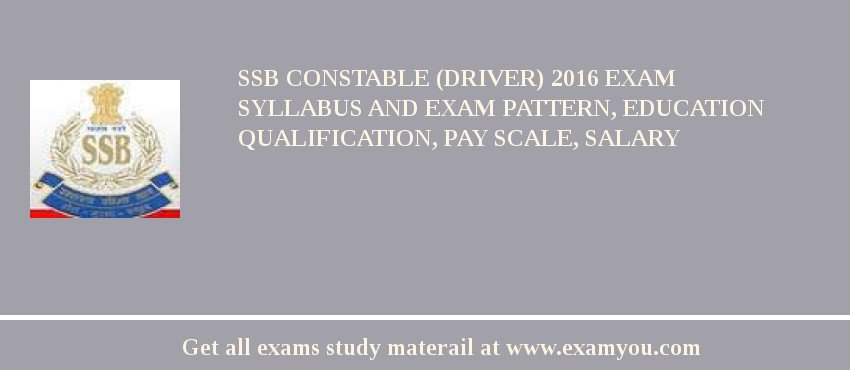 SSB Constable (Driver) 2020 Exam Syllabus And Exam Pattern, Education Qualification, Pay scale, Salary