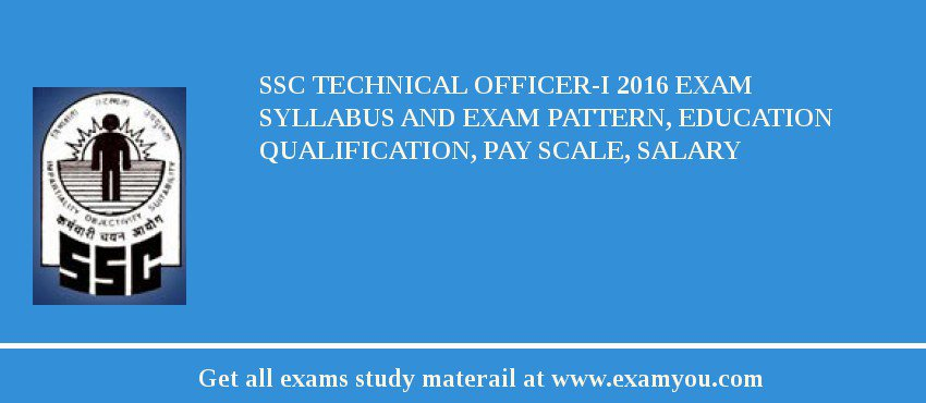SSC Technical Officer-I 2020 Exam Syllabus And Exam Pattern, Education Qualification, Pay scale, Salary