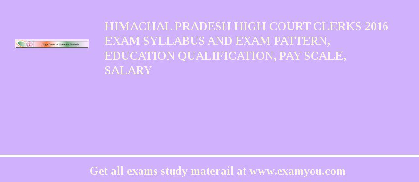Himachal Pradesh High Court Clerks 2020 Exam Syllabus And Exam Pattern, Education Qualification, Pay scale, Salary