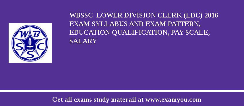 WBSSC  Lower Division Clerk (LDC) 2020 Exam Syllabus And Exam Pattern, Education Qualification, Pay scale, Salary