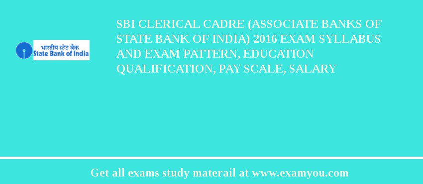 SBI Clerical Cadre (Associate Banks of State Bank of India) 2019 Exam Syllabus And Exam Pattern, Education Qualification, Pay scale, Salary