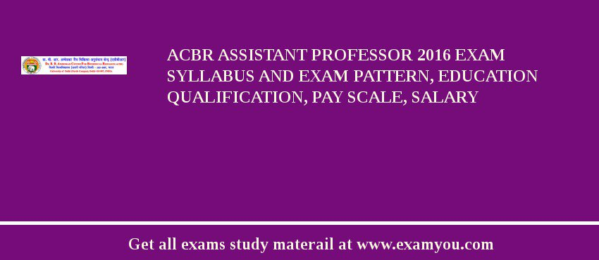 ACBR Assistant Professor 2019 Exam Syllabus And Exam Pattern, Education Qualification, Pay scale, Salary