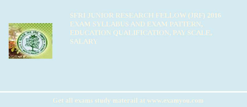 SFRI Junior Research Fellow (JRF) 2020 Exam Syllabus And Exam Pattern, Education Qualification, Pay scale, Salary
