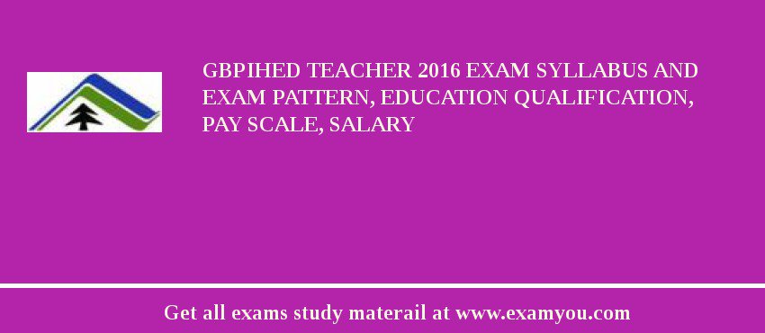GBPIHED Teacher 2020 Exam Syllabus And Exam Pattern, Education Qualification, Pay scale, Salary