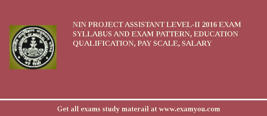 NIN Project Assistant Level-II 2020 Exam Syllabus And Exam Pattern, Education Qualification, Pay scale, Salary