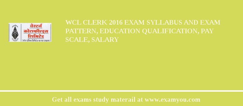 WCL Clerk 2020 Exam Syllabus And Exam Pattern, Education Qualification, Pay scale, Salary