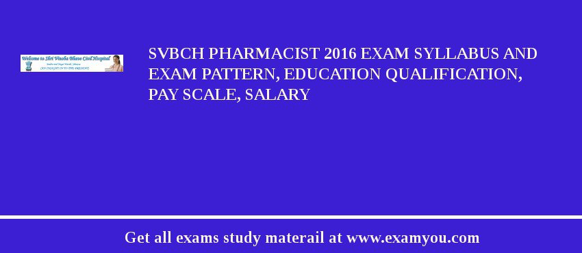 SVBCH Pharmacist 2019 Exam Syllabus And Exam Pattern, Education Qualification, Pay scale, Salary