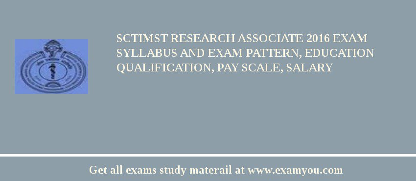 SCTIMST Research Associate 2019 Exam Syllabus And Exam Pattern, Education Qualification, Pay scale, Salary
