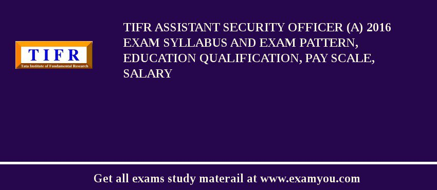 TIFR Assistant Security Officer (A) 2020 Exam Syllabus And Exam Pattern, Education Qualification, Pay scale, Salary