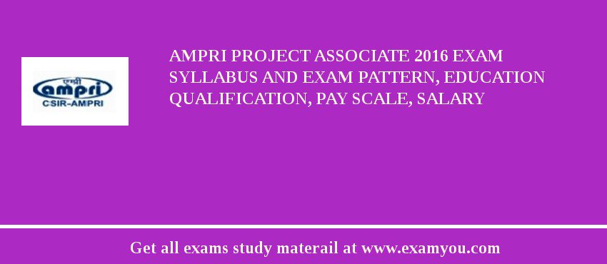 AMPRI Project Associate 2019 Exam Syllabus And Exam Pattern, Education Qualification, Pay scale, Salary