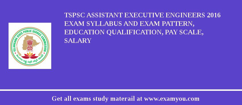 TSPSC Assistant Executive Engineers 2020 Exam Syllabus And Exam Pattern, Education Qualification, Pay scale, Salary