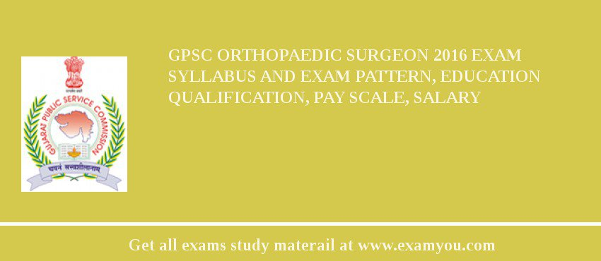 GPSC Orthopaedic Surgeon 2019 Exam Syllabus And Exam Pattern, Education Qualification, Pay scale, Salary
