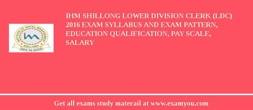 IHM Shillong Lower Division Clerk (LDC) 2020 Exam Syllabus And Exam Pattern, Education Qualification, Pay scale, Salary
