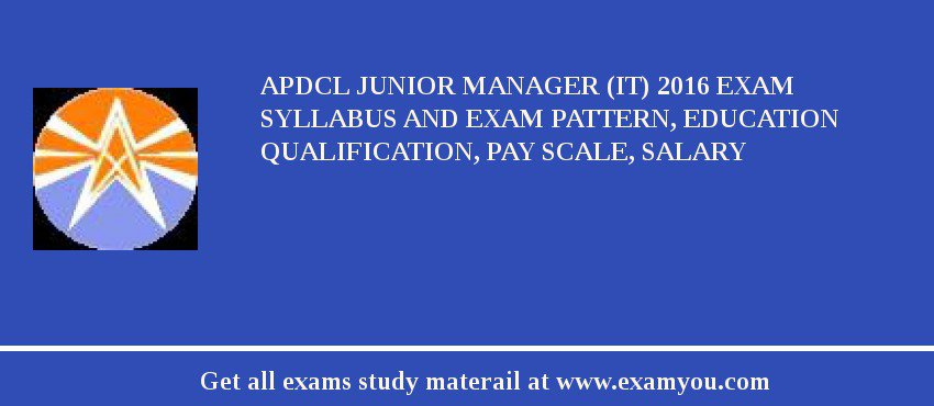 APDCL Junior Manager (IT) 2019 Exam Syllabus And Exam Pattern, Education Qualification, Pay scale, Salary