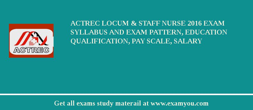 ACTREC Locum & Staff Nurse 2019 Exam Syllabus And Exam Pattern, Education Qualification, Pay scale, Salary