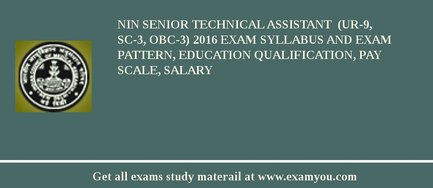 NIN Senior Technical Assistant  (UR-9, SC-3, OBC-3) 2020 Exam Syllabus And Exam Pattern, Education Qualification, Pay scale, Salary