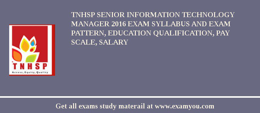 TNHSP Senior Information Technology Manager 2019 Exam Syllabus And Exam Pattern, Education Qualification, Pay scale, Salary