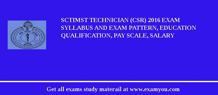 SCTIMST Technician (CSR) 2020 Exam Syllabus And Exam Pattern, Education Qualification, Pay scale, Salary