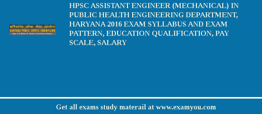 HPSC Assistant Engineer (Mechanical) in Public Health Engineering Department, Haryana 2019 Exam Syllabus And Exam Pattern, Education Qualification, Pay scale, Salary