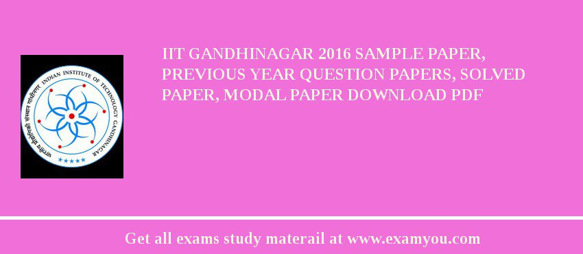 IIT Gandhinagar 2019 Sample Paper, Previous Year Question Papers, Solved Paper, Modal Paper Download PDF