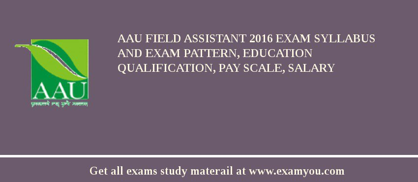 AAU Field Assistant 2020 Exam Syllabus And Exam Pattern, Education Qualification, Pay scale, Salary