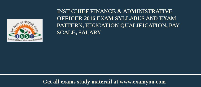 INST Chief Finance & Administrative Officer 2019 Exam Syllabus And Exam Pattern, Education Qualification, Pay scale, Salary
