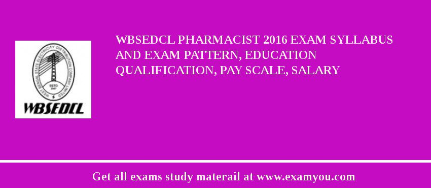 WBSEDCL Pharmacist 2019 Exam Syllabus And Exam Pattern, Education Qualification, Pay scale, Salary