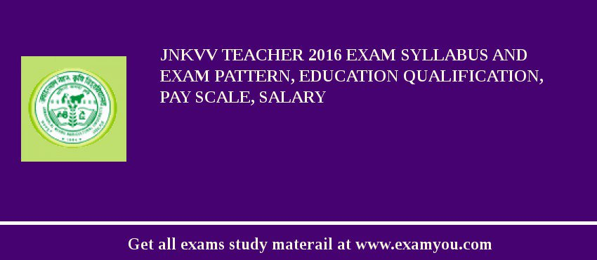 JNKVV Teacher 2020 Exam Syllabus And Exam Pattern, Education Qualification, Pay scale, Salary