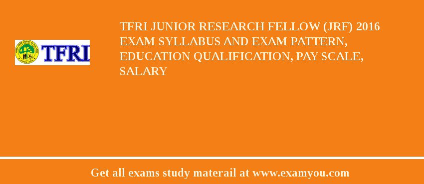 TFRI Junior Research Fellow (JRF) 2020 Exam Syllabus And Exam Pattern, Education Qualification, Pay scale, Salary