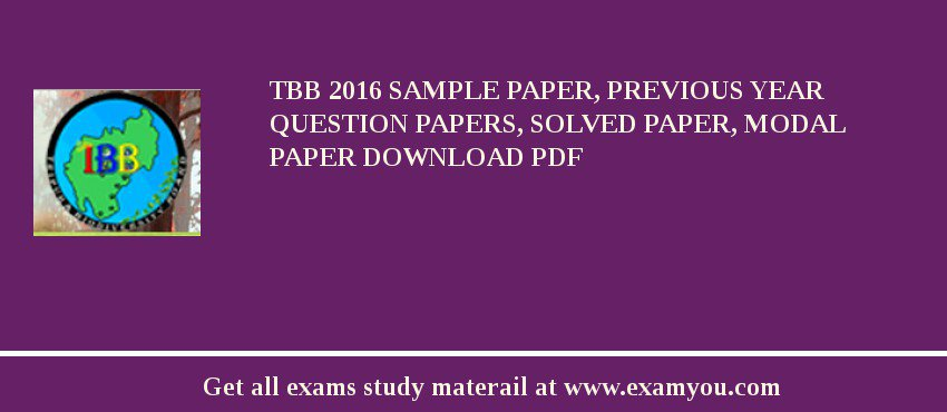 TBB 2020 Sample Paper, Previous Year Question Papers, Solved Paper, Modal Paper Download PDF