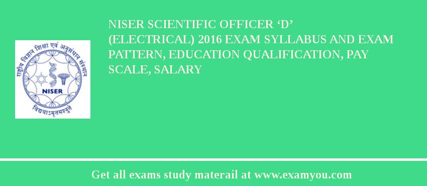 NISER Scientific Officer 'D' (Electrical) 2019 Exam Syllabus And Exam Pattern, Education Qualification, Pay scale, Salary