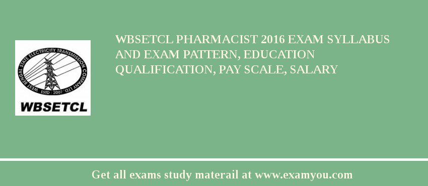 WBSETCL Pharmacist 2019 Exam Syllabus And Exam Pattern, Education Qualification, Pay scale, Salary