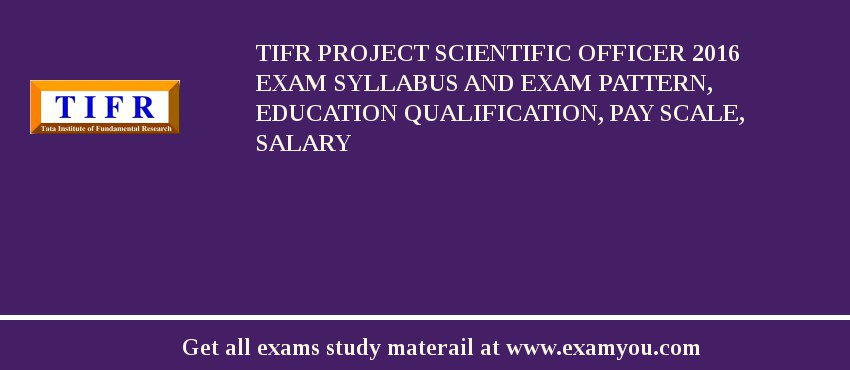 TIFR Project Scientific Officer 2020 Exam Syllabus And Exam Pattern, Education Qualification, Pay scale, Salary