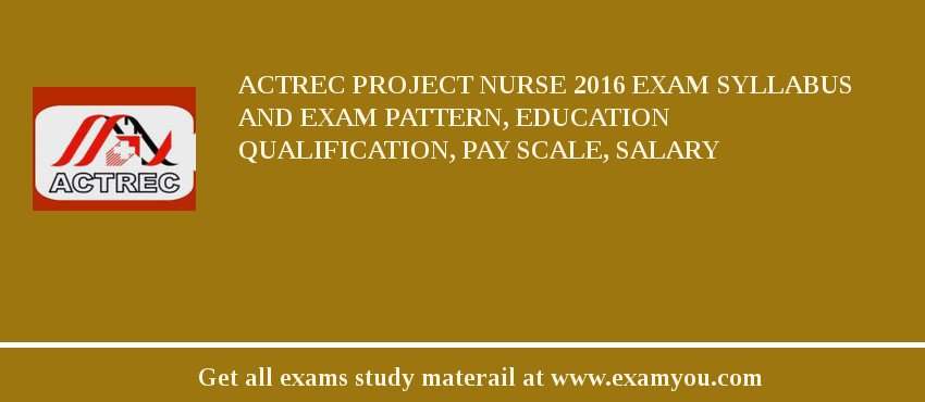 ACTREC Project Nurse 2019 Exam Syllabus And Exam Pattern, Education Qualification, Pay scale, Salary