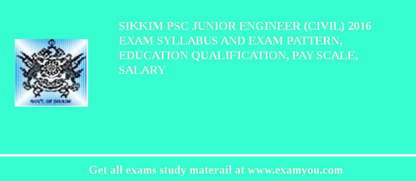Sikkim PSC Junior Engineer (Civil) 2019 Exam Syllabus And Exam Pattern, Education Qualification, Pay scale, Salary