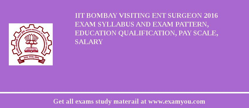 IIT Bombay Visiting ENT Surgeon 2020 Exam Syllabus And Exam Pattern, Education Qualification, Pay scale, Salary