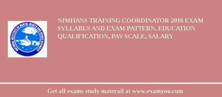 NIMHANS Training Coordinator 2019 Exam Syllabus And Exam Pattern, Education Qualification, Pay scale, Salary