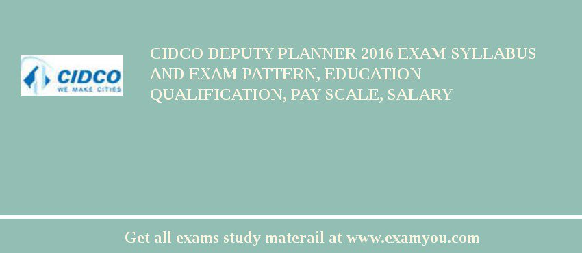 CIDCO Deputy Planner 2020 Exam Syllabus And Exam Pattern, Education Qualification, Pay scale, Salary
