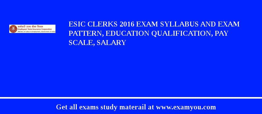 ESIC Clerks 2020 Exam Syllabus And Exam Pattern, Education Qualification, Pay scale, Salary