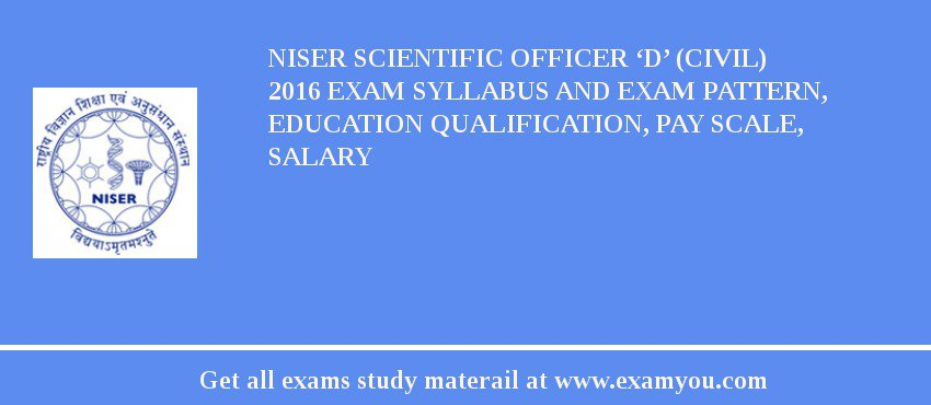 NISER Scientific Officer 'D' (Civil) 2020 Exam Syllabus And Exam Pattern, Education Qualification, Pay scale, Salary