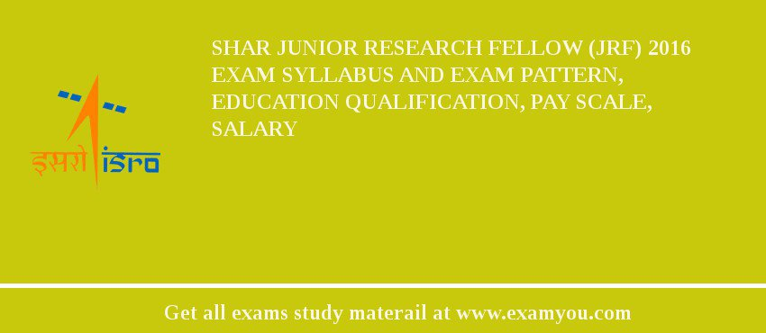 SHAR Junior Research Fellow (JRF) 2020 Exam Syllabus And Exam Pattern, Education Qualification, Pay scale, Salary