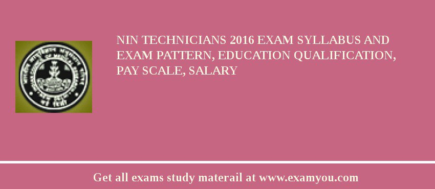 NIN Technicians 2019 Exam Syllabus And Exam Pattern, Education Qualification, Pay scale, Salary
