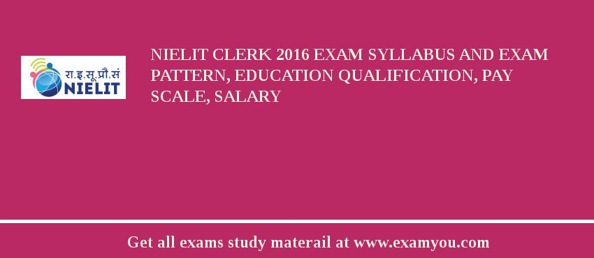 NIELIT Clerk 2020 Exam Syllabus And Exam Pattern, Education Qualification, Pay scale, Salary