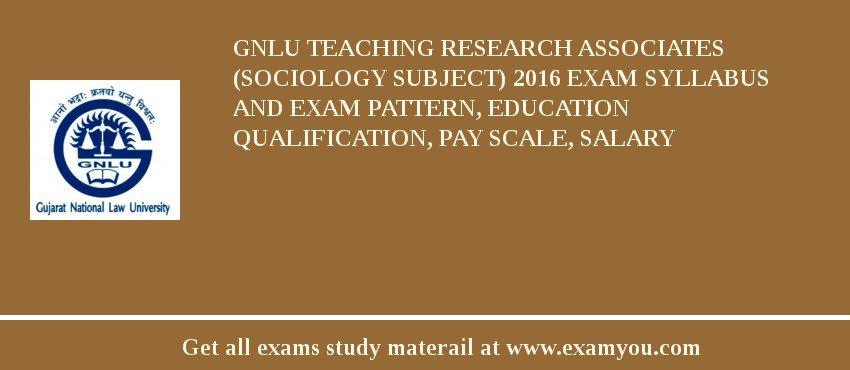GNLU Teaching Research Associates (Sociology subject) 2019 Exam Syllabus And Exam Pattern, Education Qualification, Pay scale, Salary