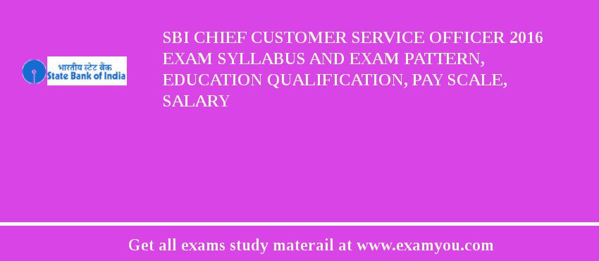 SBI Chief Customer Service Officer 2020 Exam Syllabus And Exam Pattern, Education Qualification, Pay scale, Salary