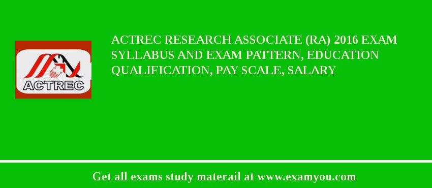 ACTREC Research Associate (RA) 2019 Exam Syllabus And Exam Pattern, Education Qualification, Pay scale, Salary
